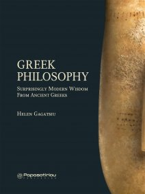 Helen Gagatsiu Greek Philosophy : Surprisingly Modern Wisdom From Ancient Greeks
